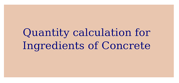 Quantity calculation for ingredients of concrete - NISCHINTH